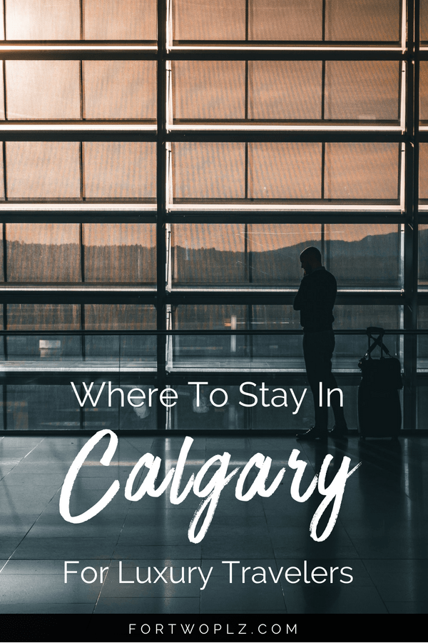 luxury hotels to stay at in Calgary